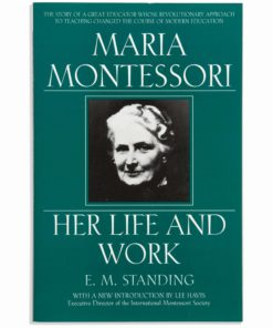 Maria Montessori : Her Life And Work - Nienhuis Montessori