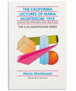 The California Lectures Of Maria Montessori - 1915 - Nienhuis Montessori
