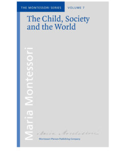 Book_The child, society and the world_Maria MontessoriMontessori Pierson Publishing Company_Volume 7