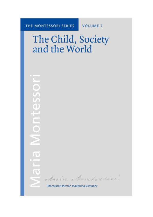 Book_The child, society and the world_Maria MontessoriMontessori Pierson Publishing Company_Volume 7