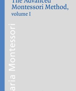 The Advanced Montessori Method volume 1