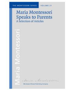 Book_ Maria Montessori speaks to parents_Maria Montessori_Montessori Pierson Publishing Company_Volume 21