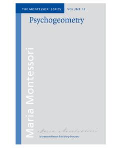 Book_ Psychogeometry_Maria Montessori_Montessori Pierson Publishing Company_Volume 16