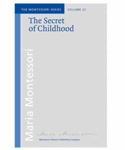 Book_ The secret of childhood_Maria Montessori_Montessori Pierson Publishing Company_Volume 22