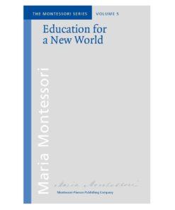 Book_Education for a new world_Maria Montessori_Montessori Pierson Publishing Company_Volume 5