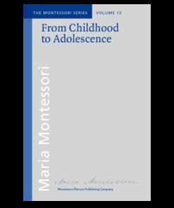 Book_From childhood to adolescence_Maria Montessori_Montessori Pierson Publishing Company_Volume 12