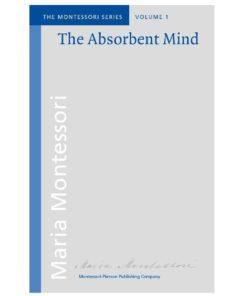 Book_The absorbent mind_Maria Montessori_Montessori Pierson Publishing Company_Volume 1