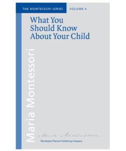 Book_What you should know about your child_Maria Montessori_Montessori Pierson Publishing Company_Volume 4