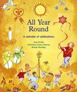 Book: all year round a calendar of celebrations / Waldorf festivals and the seasons guide byAnn Druitt & Christine Fynes-Clinton