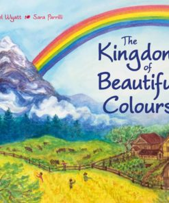 The Kingdom of Beautiful Colours: A Picture Book for Children by Isabel Wyatt