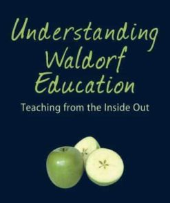 Understanding Waldorf Education Teaching from the Inside Out - Jack Petrash