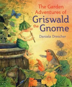 The garden adventures of Griswald the gnome - Daniela Drescher